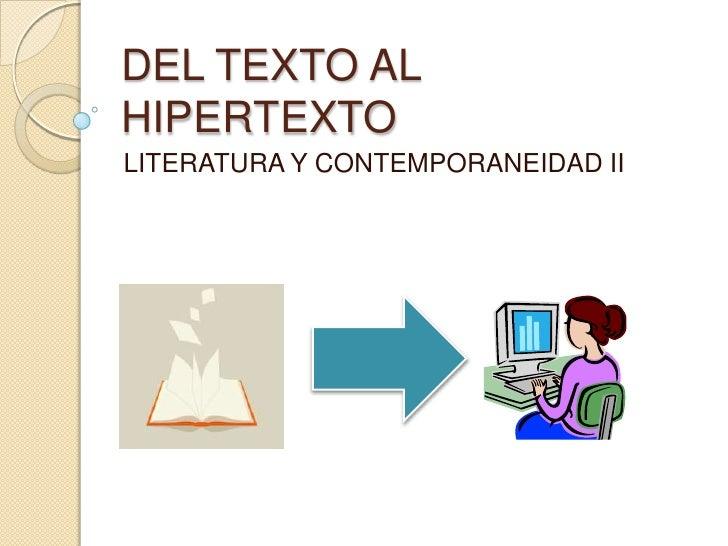 DEL TEXTO ALHIPERTEXTOLITERATURA Y CONTEMPORANEIDAD II