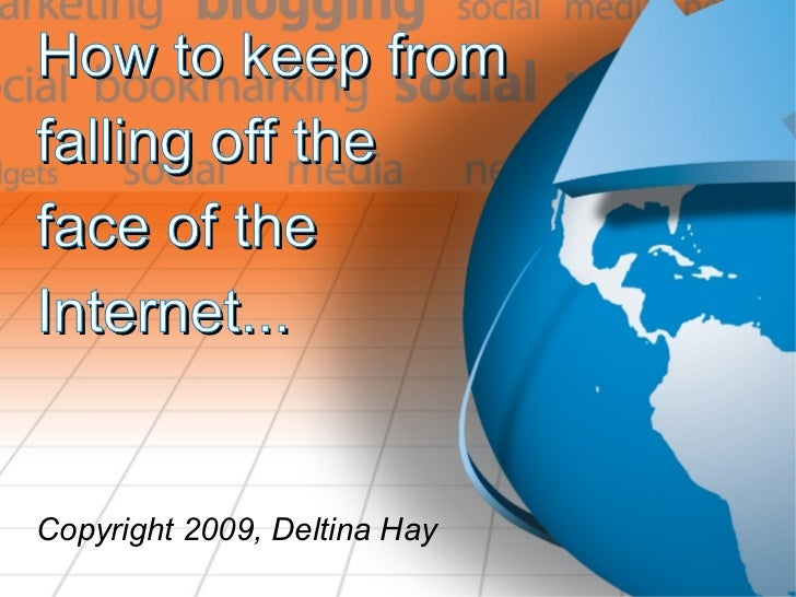 How to keep from falling off the face of the Internet...   Copyright 2009, Deltina Hay