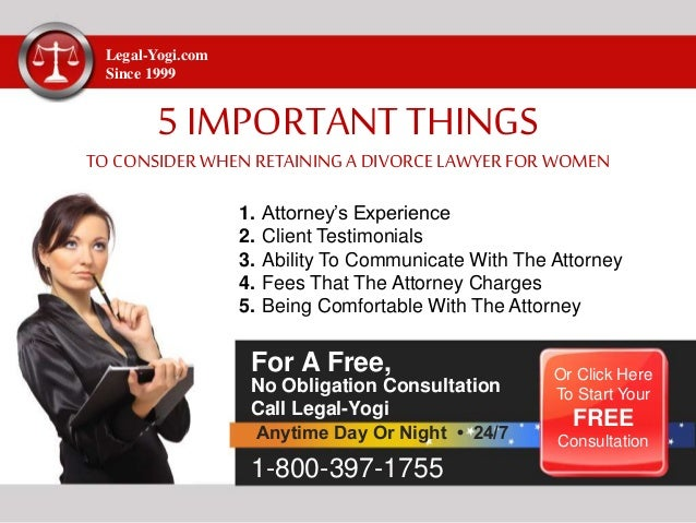 Legal-Yogi.com Since 1999 5 IMPORTANT THINGS TO CONSIDER WHEN RETAINING A DIVORCELAWYER FORWOMEN 1. 2. 3. 4. 5. Attorney's...
