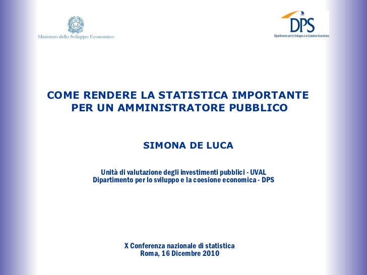 COME RENDERE LA STATISTICA IMPORTANTE  PER UN AMMINISTRATORE PUBBLICO Unità di valutazione degli investimenti pubblici - U...