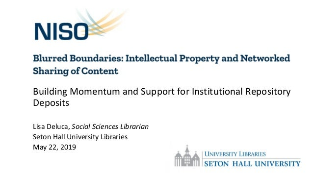 Building Momentum and Support for Institutional Repository Deposits Lisa Deluca, Social Sciences Librarian Seton Hall Univ...