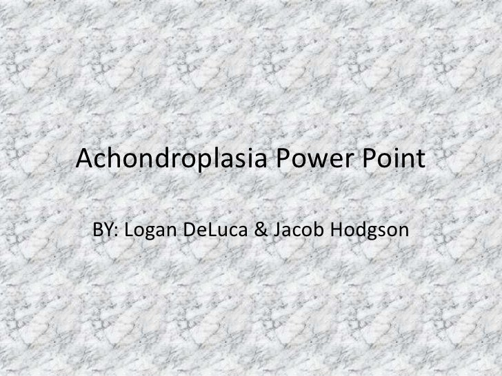Achondroplasia Power Point<br />BY: Logan DeLuca & Jacob Hodgson<br />