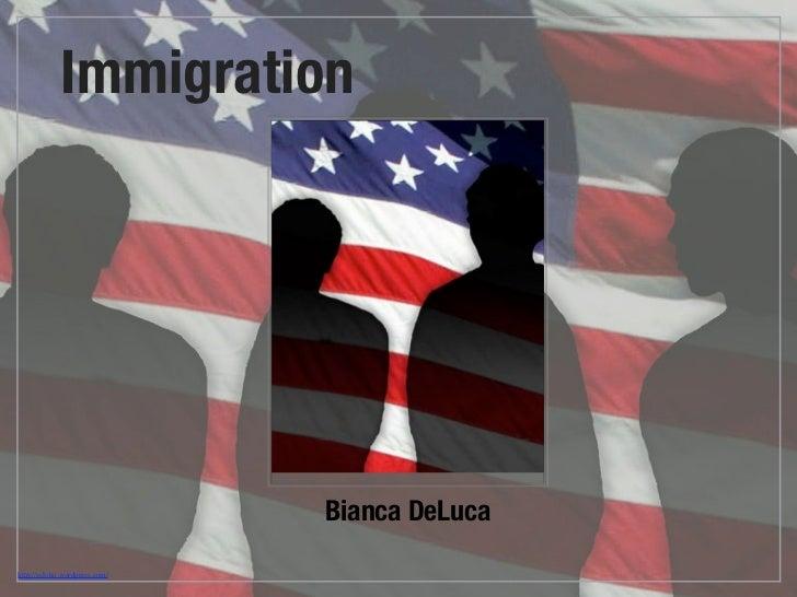 Immigration                               Bianca DeLucahttp://scloho.wordpress.com/