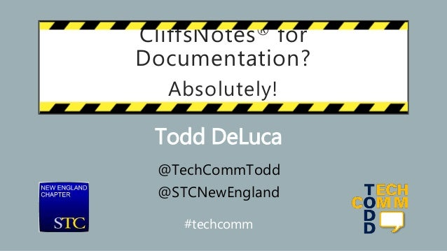 CliffsNotes® for Documentation? Absolutely! Todd DeLuca @TechCommTodd @STCNewEngland #techcomm