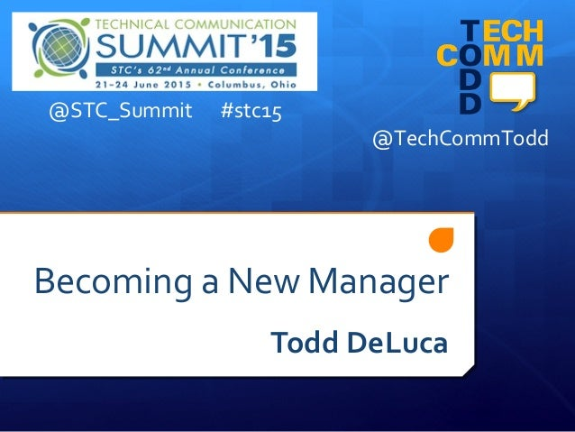 Becoming a New Manager Todd DeLuca @TechCommTodd @STC_Summit #stc15