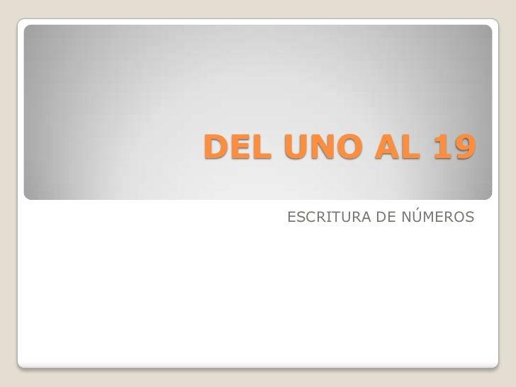 DEL UNO AL 19<br />ESCRITURA DE NÚMEROS<br />