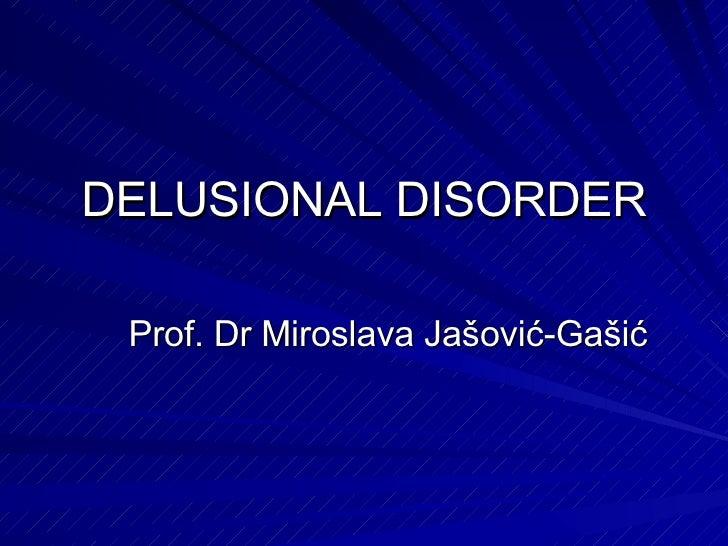 DELUSIONAL DISORDER Prof. Dr Miroslava Jašović-Gašić