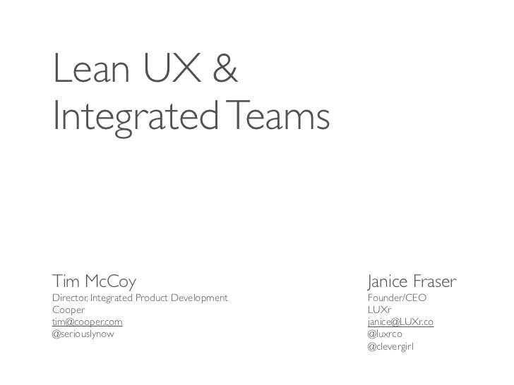 Lean UX &Integrated TeamsTim McCoy                                  Janice FraserDirector, Integrated Product Development ...