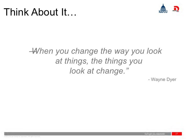 Think About It…                                      ―                                      When you change the way you lo...