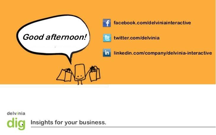 facebook.com/delviniainteractive<br />twitter.com/delvinia<br />linkedin.com/company/delvinia-interactive<br />Good aftern...