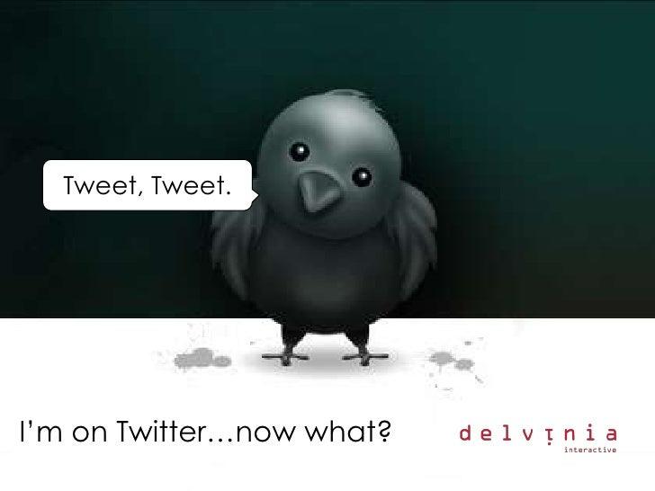 Tweet, Tweet.     I'm on Twitter…now what?