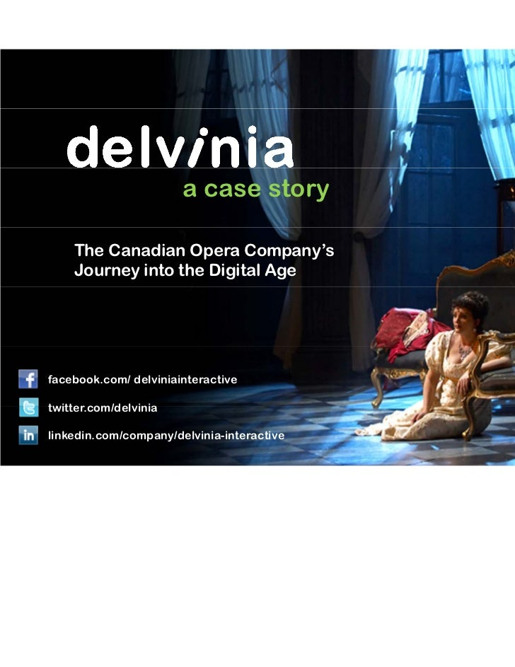 a case story            The Canadian Opera Company's            Journey into the Digital Age facebook.com/ delviniainterac...