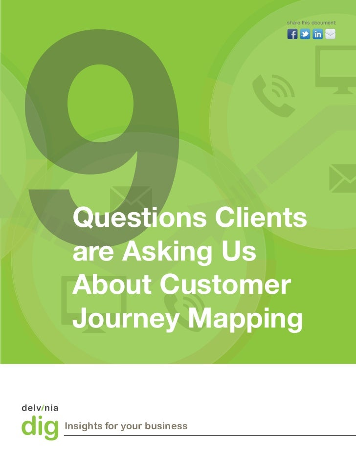 9                             share this document: Questions Clients are Asking Us About Customer Journey MappingInsights ...