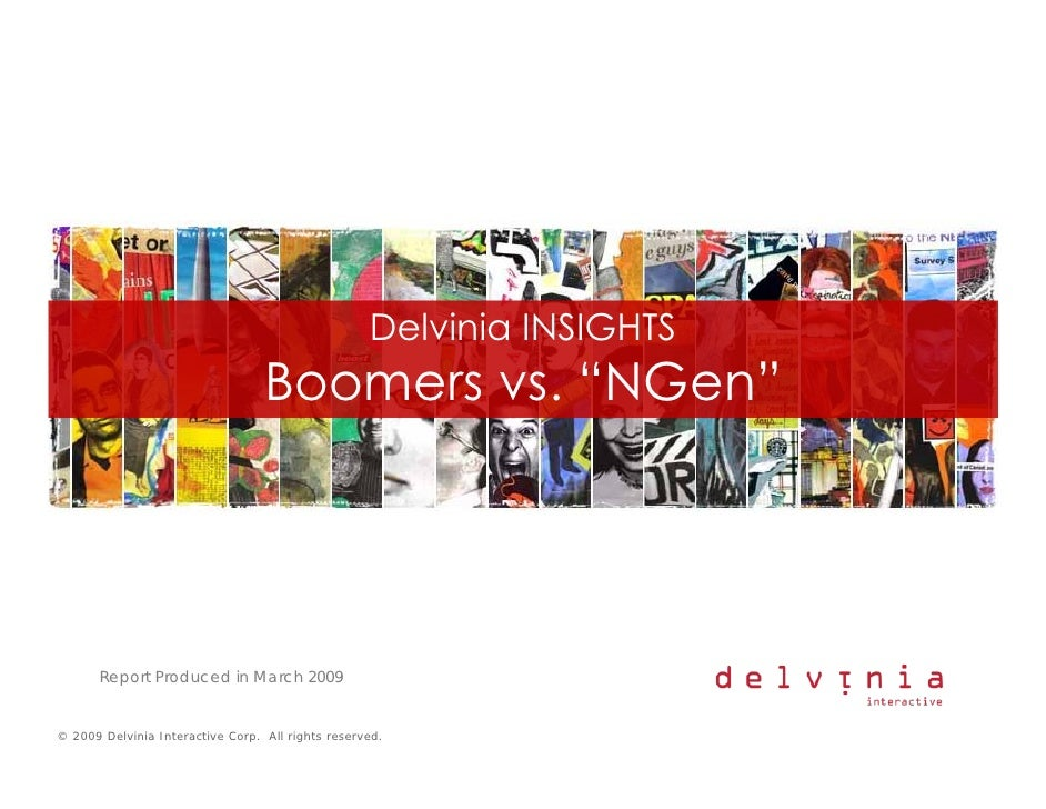 """Delvinia INSIGHTS                                   Boomers vs. """"NGen""""            Report Produced in March 2009   © 2009 D..."""
