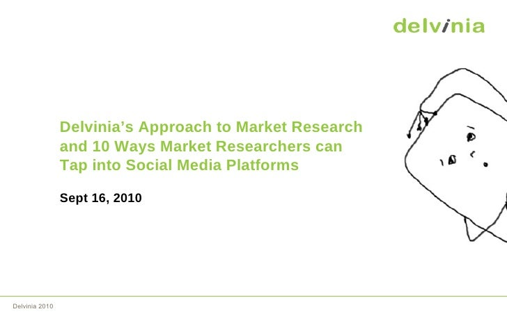 Delvinia's Approach to Market Research and 10 Ways Market Researchers can  Tap into Social Media Platforms Sept 16, 2010