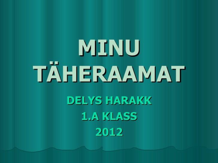 MINUTÄHERAAMAT  DELYS HARAKK    1.A KLASS       2012