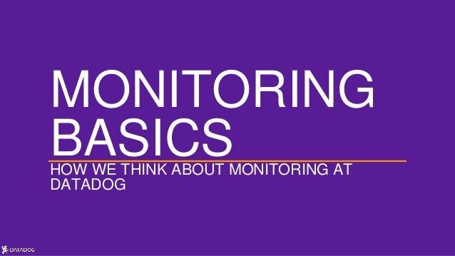 MONITORING BASICSHOW WE THINK ABOUT MONITORING AT DATADOG