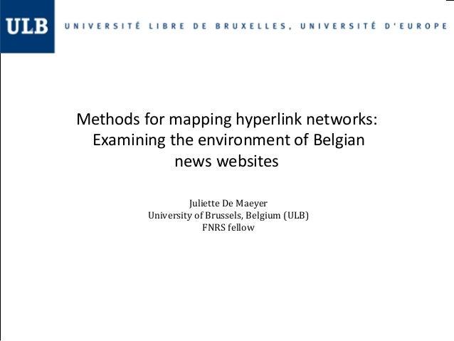 Methods for mapping hyperlink networks: Examining the environment of Belgian news websites Juliette De Maeyer University o...