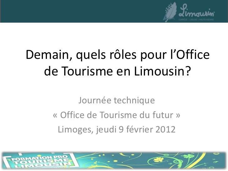 Demain, quels rôles pour l'Office  de Tourisme en Limousin?           Journée technique    « Office de Tourisme du futur »...