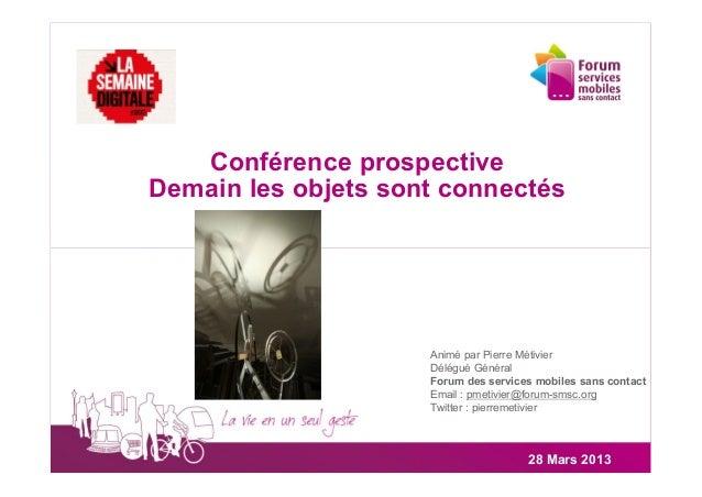 Conférence prospectiveDemain les objets sont connectés                     Animé par Pierre Métivier                     D...