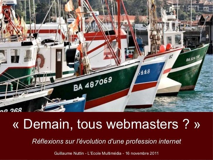 «Demain, tous webmasters ?» Réflexions sur l'évolution d'une profession internet Guillaume Nuttin - L'Ecole Multimédia -...
