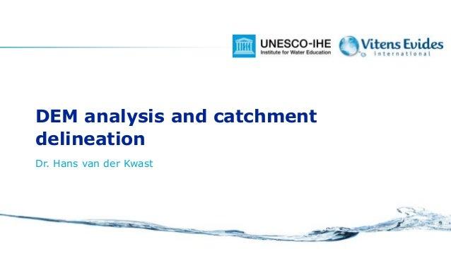 DEM analysis and catchment delineation Dr. Hans van der Kwast