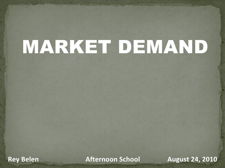 MARKET DEMAND Rey Belen Afternoon School August 24, 2010