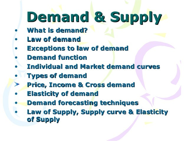 Demand & Supply•   What is demand?•   Law of demand•   Exceptions to law of demand•   Demand function•   Individual and Ma...