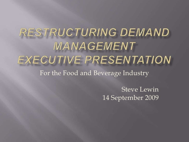 Restructuring Demand ManagementExecutive Presentation<br />For the Food and Beverage Industry<br />Steve Lewin<br />14 Sep...