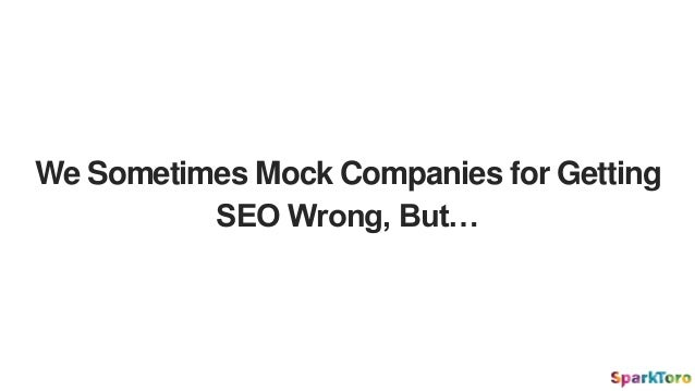 We Sometimes Mock Companies for Getting SEO Wrong, But…