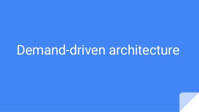 Demand-driven architecture