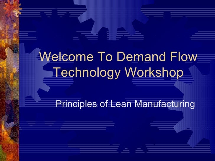Welcome To Demand Flow Technology Workshop Principles of Lean Manufacturing
