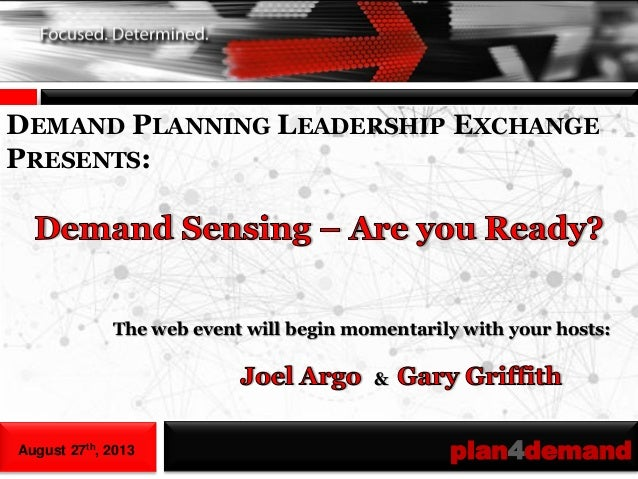 August 27th, 2013 plan4demand DEMAND PLANNING LEADERSHIP EXCHANGE PRESENTS: The web event will begin momentarily with your...