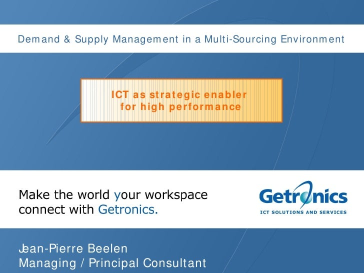 Demand & Supply Management in a Multi-Sourcing Environment Jean-Pierre Beelen Managing / Principal Consultant ICT as strat...