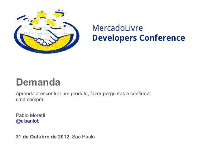MercadoLivre                                 Developers ConferenceDemandaAprenda a encontrar um produto, fazer perguntas e...