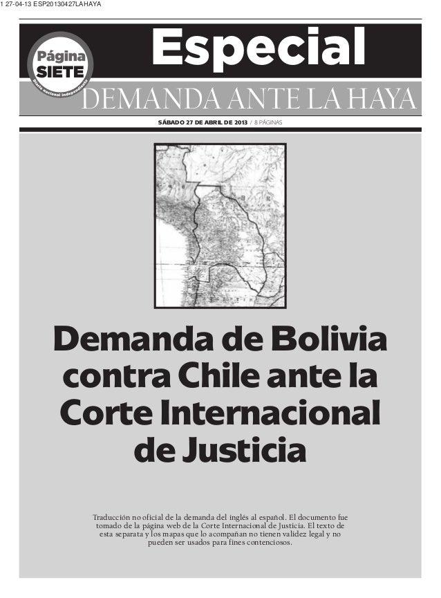 Especial DEMANDA ANTE LA HAYA SÁBADO 27 DE ABRIL DE 2013 / 8 PÁGINAS Demanda de Bolivia contra Chile ante la Corte Interna...