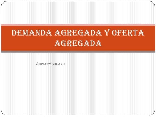 YHUNARY SOLANO DEMANDA AGREGADA Y OFERTA AGREGADA