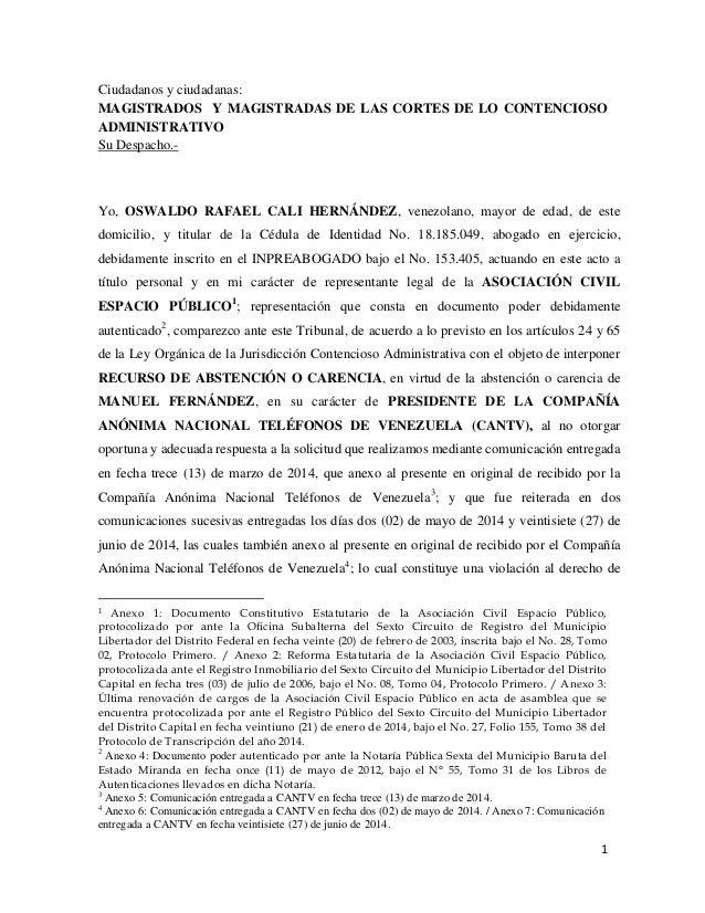 1 Ciudadanos y ciudadanas: MAGISTRADOS Y MAGISTRADAS DE LAS CORTES DE LO CONTENCIOSO ADMINISTRATIVO Su Despacho.- Yo, OSWA...