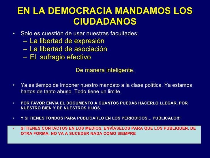 EN LA DEMOCRACIA MANDAMOS LOS CIUDADANOS <ul><li>Solo es cuestión de usar nuestras facultades: </li></ul><ul><ul><li>La li...