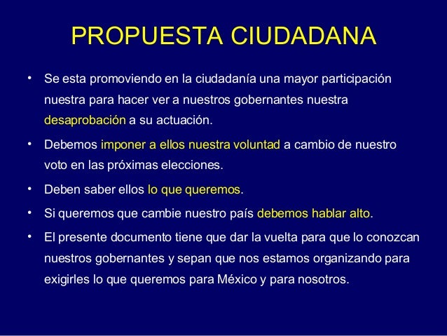 PROPUESTA CIUDADANA • Se esta promoviendo en la ciudadanía una mayor participación nuestra para hacer ver a nuestros gober...
