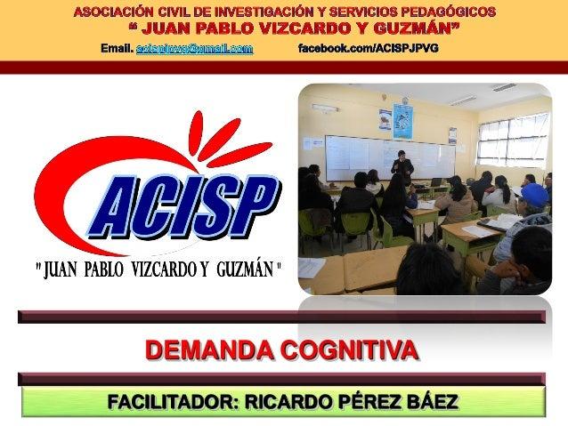 DEMANDA COGNITIVA FACILITADOR: RICARDO PÉREZ BÁEZ