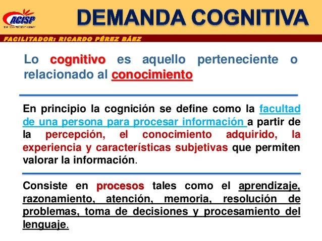 FAC I L I TA D O R : R I C A R D O P É R E Z B Á E Z Lo cognitivo es aquello perteneciente o relacionado al conocimiento E...
