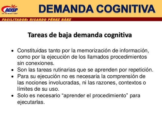 FAC I L I TA D O R : R I C A R D O P É R E Z B Á E Z Tareas de baja demanda cognitiva  Constituidas tanto por la memoriza...