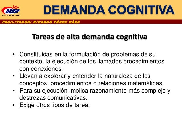FAC I L I TA D O R : R I C A R D O P É R E Z B Á E Z Tareas de alta demanda cognitiva • Constituidas en la formulación de ...