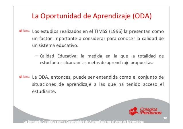 La Oportunidad de Aprendizaje (ODA) Los estudios realizados en el TIMSS (1996) la presentan como un factor importante a co...