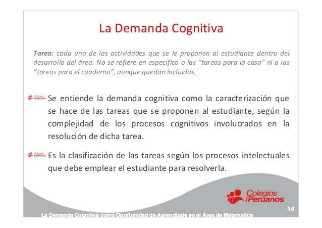 La Demanda Cognitiva Se entiende la demanda cognitiva como la caracterización que se hace de las tareas que se proponen al...