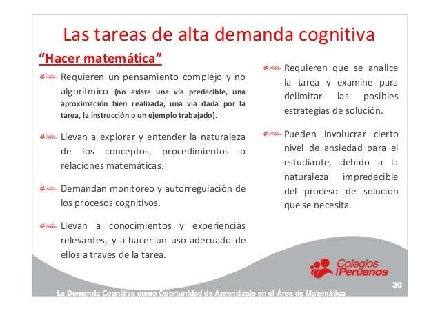 Las tareas de alta demanda cognitiva Requieren un pensamiento complejo y no algorítmico (no existe una vía predecible, una...