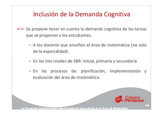 Inclusión de la Demanda Cognitiva Se propone tener en cuenta la demanda cognitiva de las tareas que se proponen a los estu...