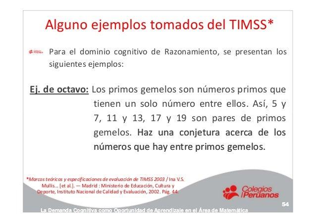 Alguno ejemplos tomados del TIMSS* Para el dominio cognitivo de Razonamiento, se presentan los siguientes ejemplos: Ej. de...