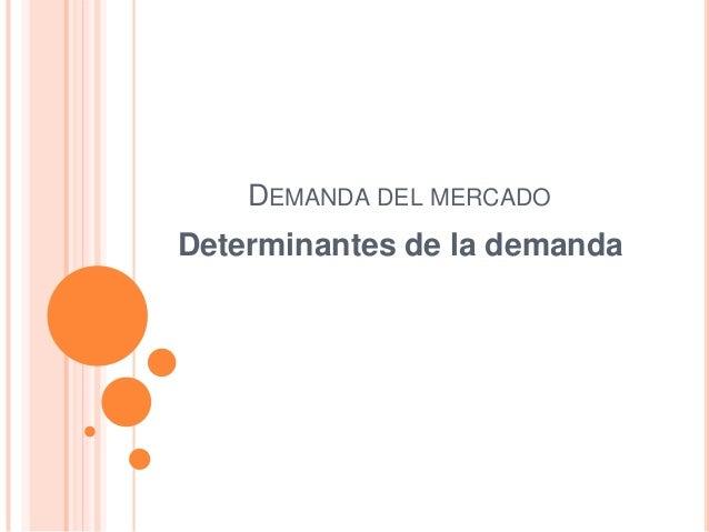 DEMANDA DEL MERCADODeterminantes de la demanda
